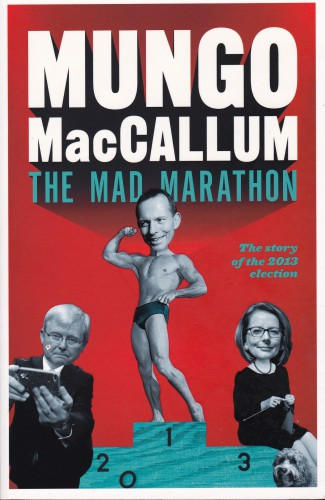 The Mad Marathon - The story of the 2013 election by Mungo MacCallum; Black Inc $29.99