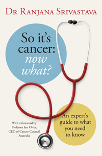 So It's Cancer: now what?  Ranjana Srivastava  Penguin $29.99 (published on 23 July 2014)