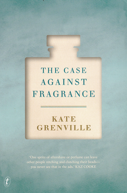 The Case Against Fragrance - By Kate Grenville (Text 208 pp)